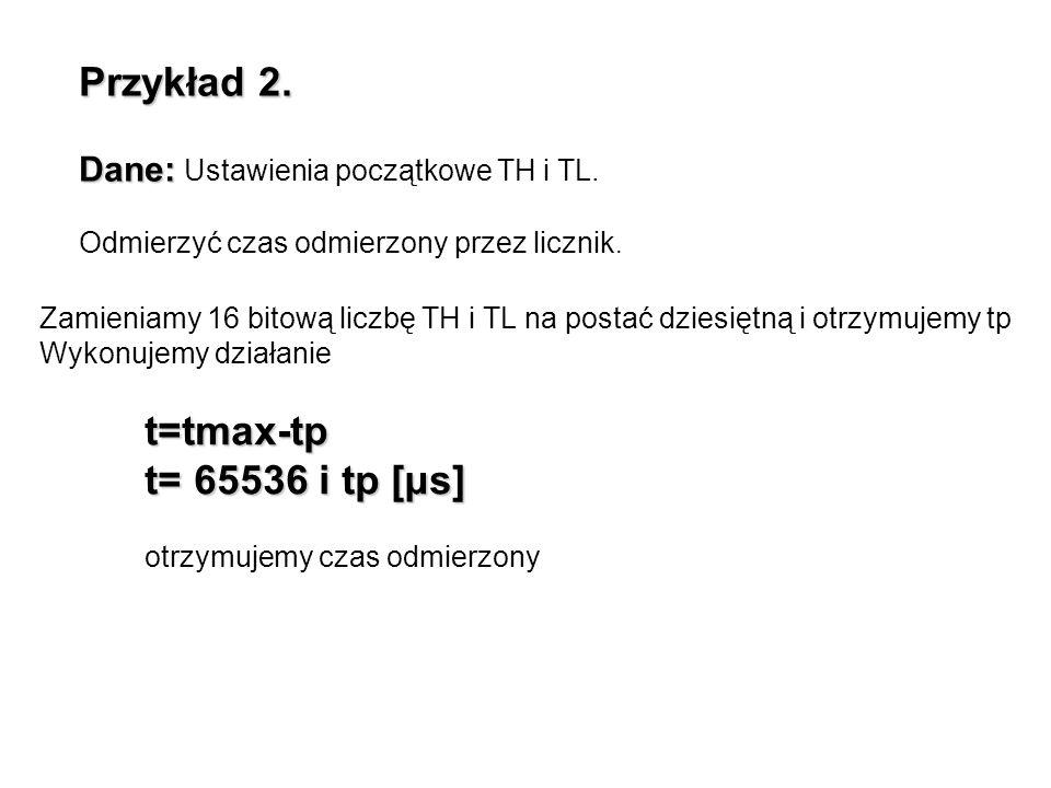Przykład 2. t= 65536 i tp [μs] Dane: Ustawienia początkowe TH i TL.